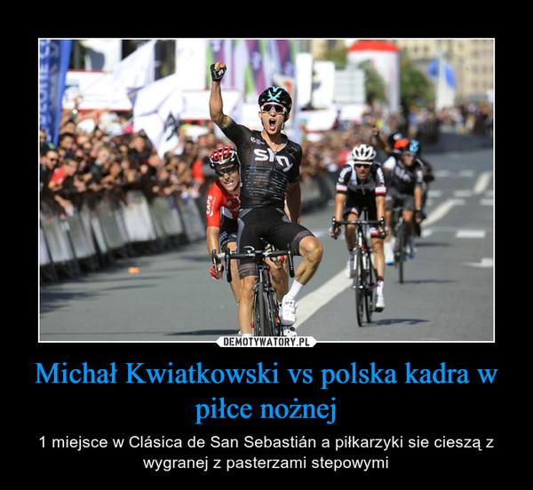 Michał Kwiatkowski vs polska kadra w piłce nożnej – 1 miejsce w Clásica de San Sebastián a piłkarzyki sie cieszą z wygranej z pasterzami stepowymi
