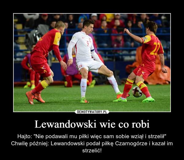 """Lewandowski wie co robi – Hajto: """"Nie podawali mu piłki więc sam sobie wziął i strzelił""""Chwilę później: Lewandowski podał piłkę Czarnogórze i kazał im strzelić!"""