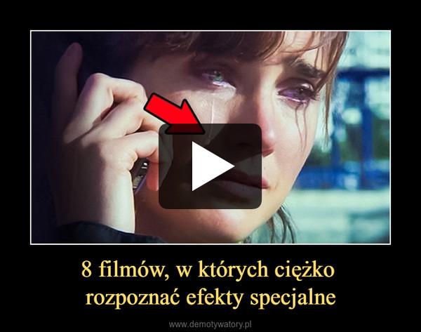 8 filmów, w których ciężko rozpoznać efekty specjalne –
