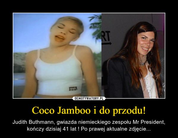 Coco Jamboo i do przodu! – Judith Buthmann, gwiazda niemieckiego zespołu Mr President, kończy dzisiaj 41 lat ! Po prawej aktualne zdjęcie...