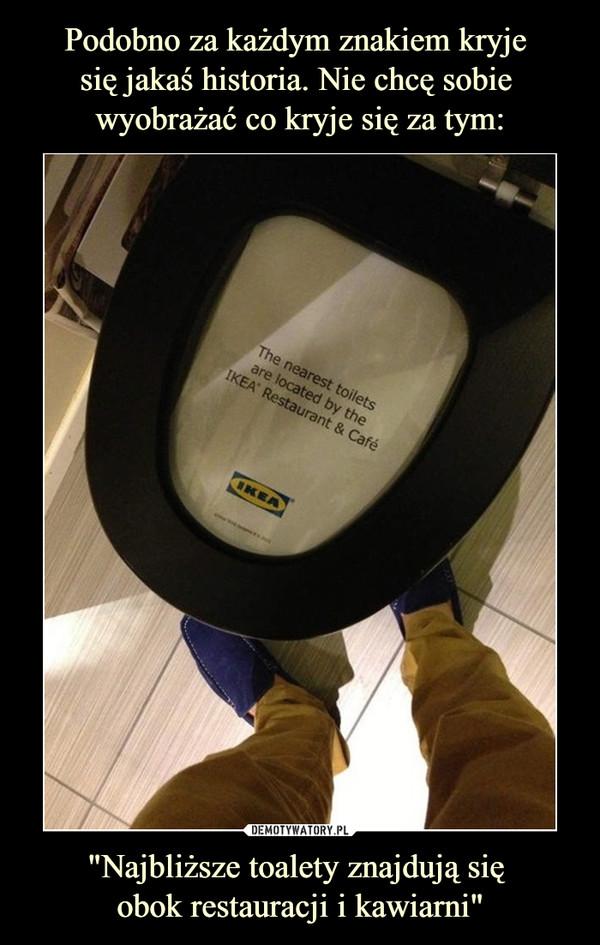 """""""Najbliższe toalety znajdują się obok restauracji i kawiarni"""" –  The nearest toilets are located by the IKEA Restauran & Cafe"""