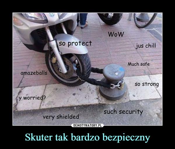 Skuter tak bardzo bezpieczny –