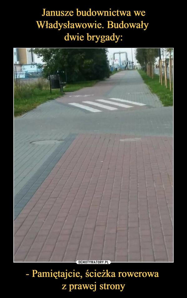 - Pamiętajcie, ścieżka rowerowa z prawej strony –
