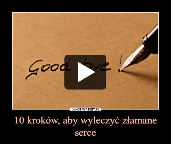 10 kroków, aby wyleczyć złamane serce –