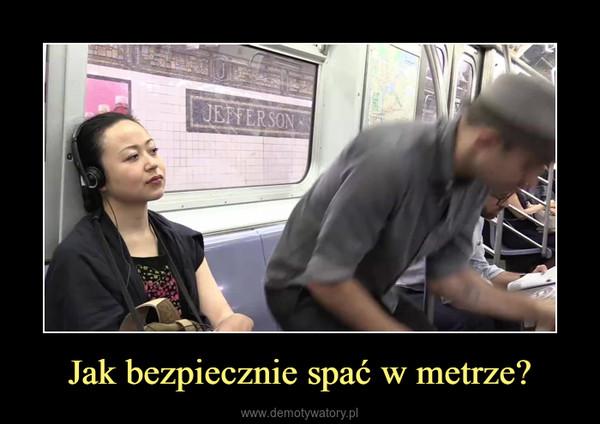 Jak bezpiecznie spać w metrze? –