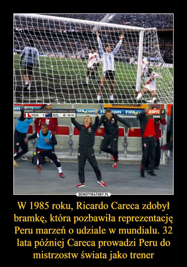 W 1985 roku, Ricardo Careca zdobył bramkę, która pozbawiła reprezentację Peru marzeń o udziale w mundialu. 32 lata później Careca prowadzi Peru do mistrzostw świata jako trener –