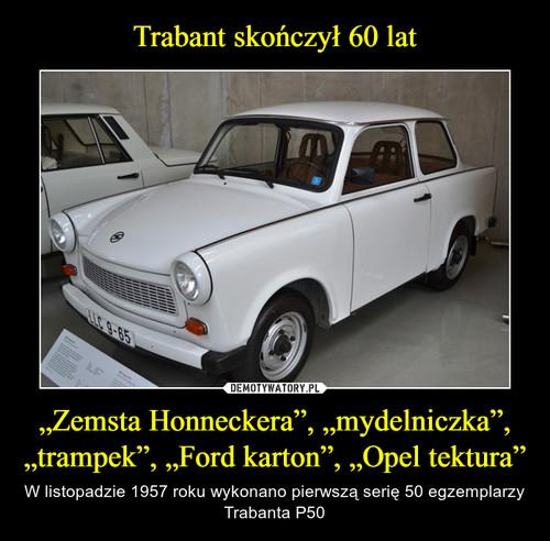 """Trabant skończył 60 lat """"Zemsta Honneckera"""", """"mydelniczka"""", """"trampek"""", """"Ford karton"""", """"Opel tektura"""""""