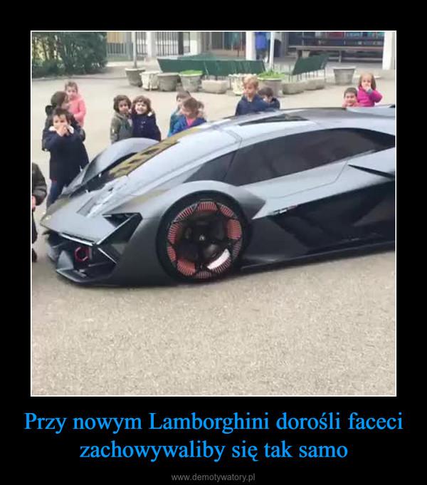 Przy nowym Lamborghini dorośli faceci zachowywaliby się tak samo –