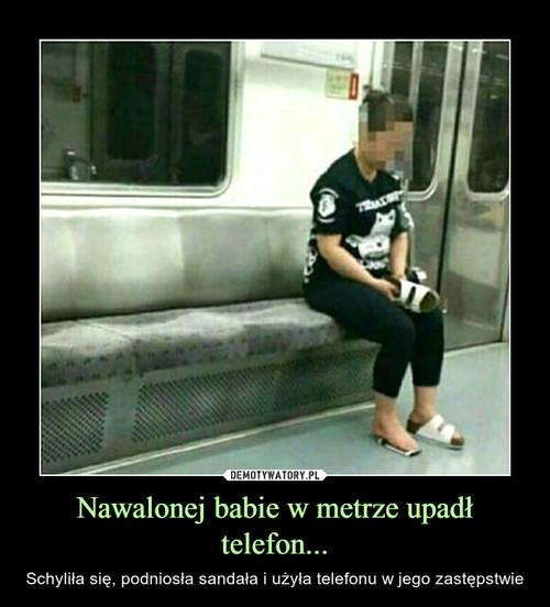 Nawalonej babie w metrze upadł telefon...