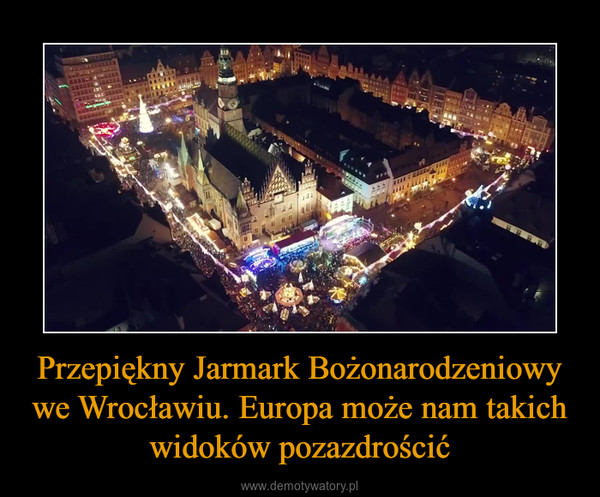 Przepiękny Jarmark Bożonarodzeniowy we Wrocławiu. Europa może nam takich widoków pozazdrościć –