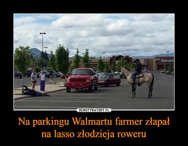 Na parkingu Walmartu farmer złapałna lasso złodzieja roweru –