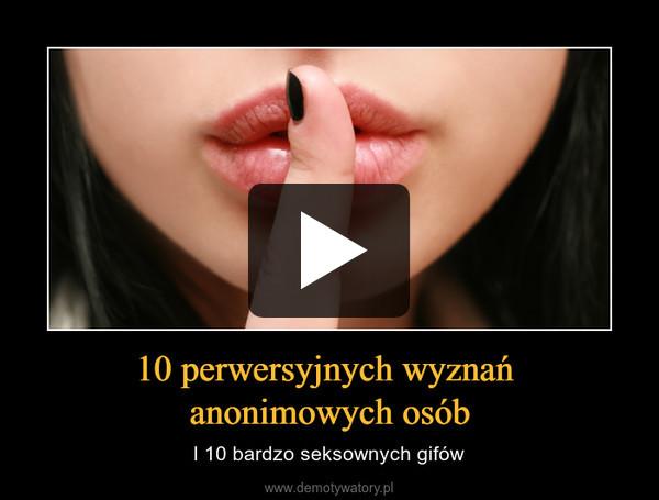 10 perwersyjnych wyznań anonimowych osób – I 10 bardzo seksownych gifów