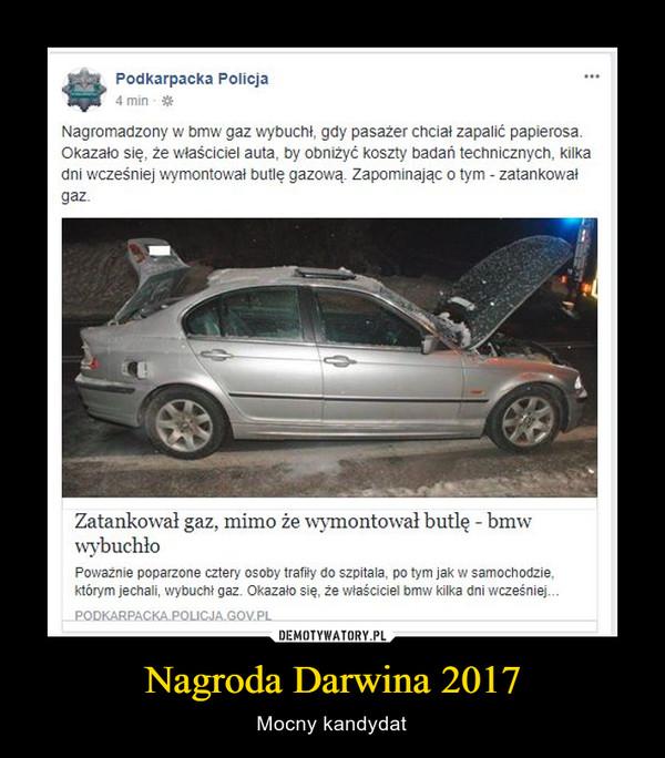 Nagroda Darwina 2017 – Mocny kandydat Nagromadzony w bmw gaz wybuchł, gdy pasażer chciał zapalić papierosa. Okazało się, że właściciel auta, by obniżyć koszty badań technicznych, kilka dni wcześniej wymontował butlę gazową. Zapominając o tym - zatankował gaz.