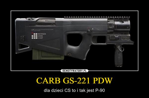 CARB GS-221 PDW – dla dzieci CS to i tak jest P-90