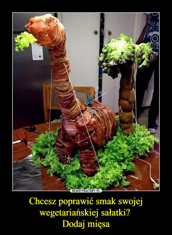 Chcesz poprawić smak swojej wegetariańskiej sałatki? Dodaj mięsa –