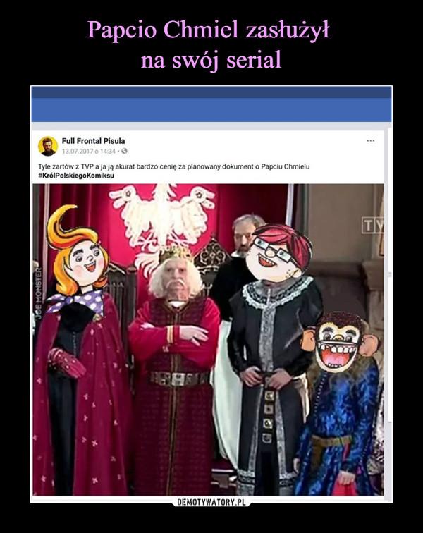 –  Full Frontal PisulaTyle żartów z TVP, a ja ją akurat bardzo cenię za planowany dokument o Papciu Chmielu #KrólPolskiegoKomiksu