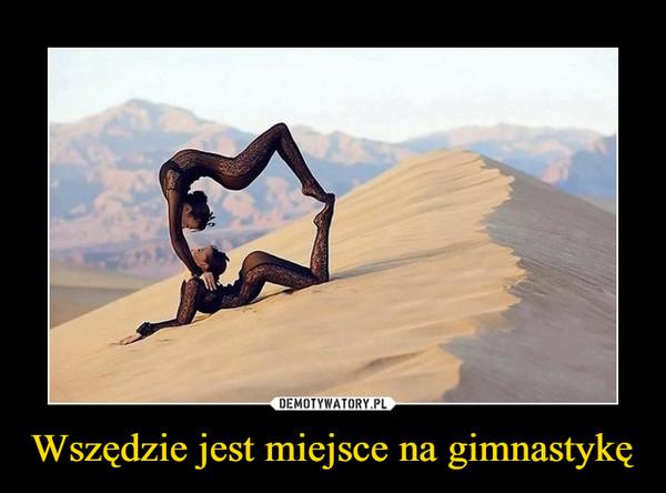 Wszędzie jest miejsce na gimnastykę –