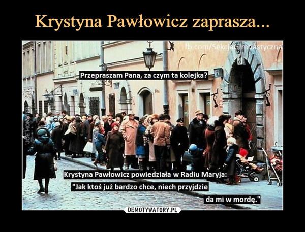 """–  Przepraszam Pana, za czym ta kolejka?Krystyna Pawłowicz powiedziała w Radiu Maryja:""""Jak ktoś już bardzo chce, niech przyjdzie da mi w mordę"""""""