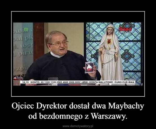 Ojciec Dyrektor dostał dwa Maybachy od bezdomnego z Warszawy. –