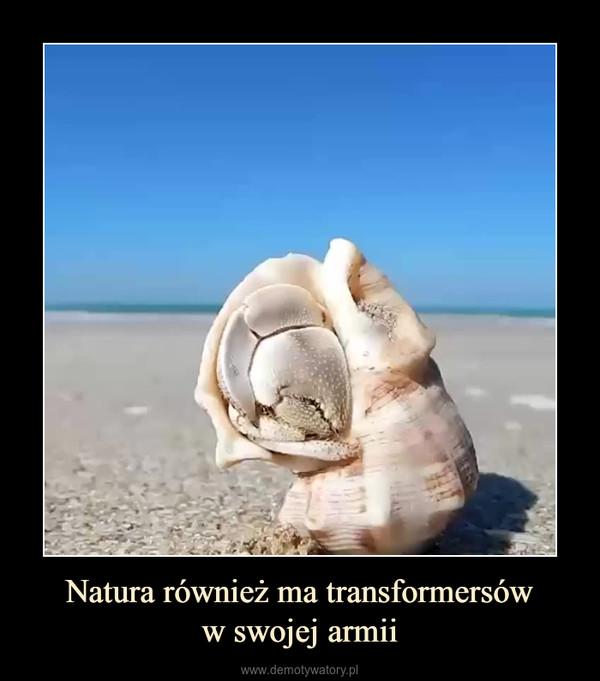 Natura również ma transformersóww swojej armii –