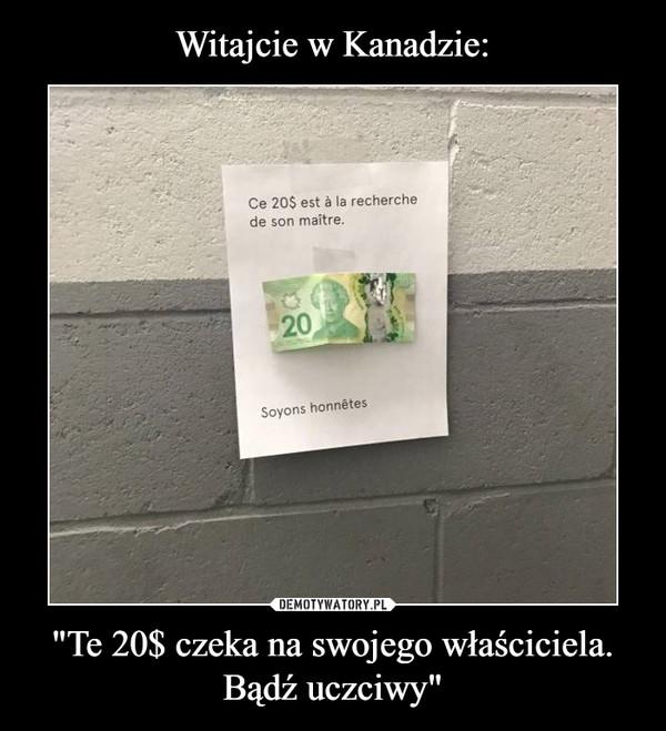 """""""Te 20$ czeka na swojego właściciela.Bądź uczciwy"""" –  Ce 20$ est a la recharche de son maitre soyons honnetes"""