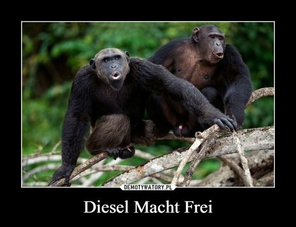 Diesel Macht Frei –