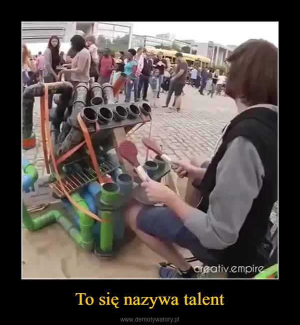 To się nazywa talent –
