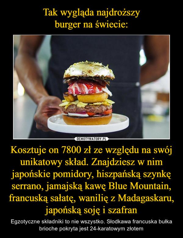 Kosztuje on 7800 zł ze względu na swój unikatowy skład. Znajdziesz w nim japońskie pomidory, hiszpańską szynkę serrano, jamajską kawę Blue Mountain, francuską sałatę, wanilię z Madagaskaru, japońską soję i szafran – Egzotyczne składniki to nie wszystko. Słodkawa francuska bułka brioche pokryta jest 24-karatowym złotem