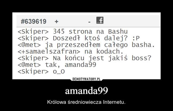 amanda99 – Królowa średniowiecza Internetu.