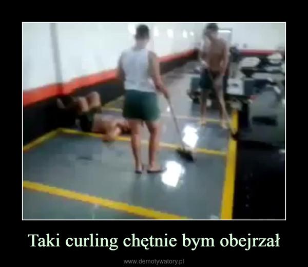 Taki curling chętnie bym obejrzał –