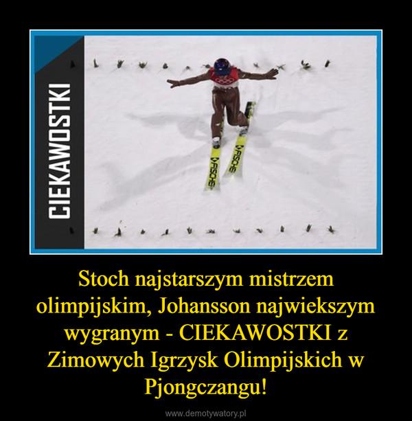 Stoch najstarszym mistrzem olimpijskim, Johansson najwiekszym wygranym - CIEKAWOSTKI z Zimowych Igrzysk Olimpijskich w Pjongczangu! –
