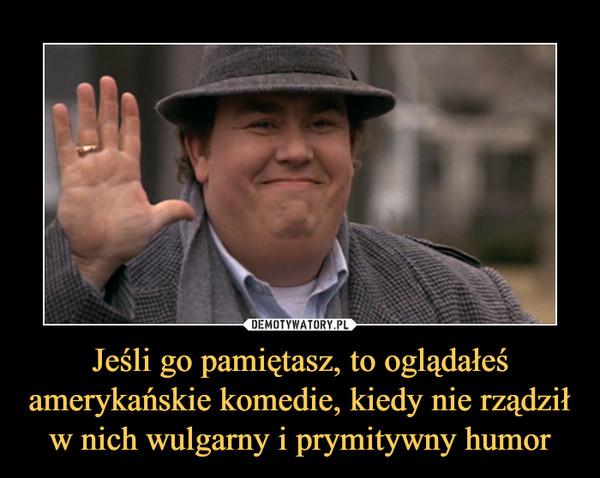 Jeśli go pamiętasz, to oglądałeś amerykańskie komedie, kiedy nie rządził w nich wulgarny i prymitywny humor –