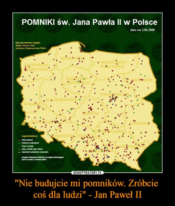 """""""Nie budujcie mi pomników. Zróbcie coś dla ludzi"""" - Jan Paweł II –  POMNIKI św. Jana Pawła II w Polsce"""