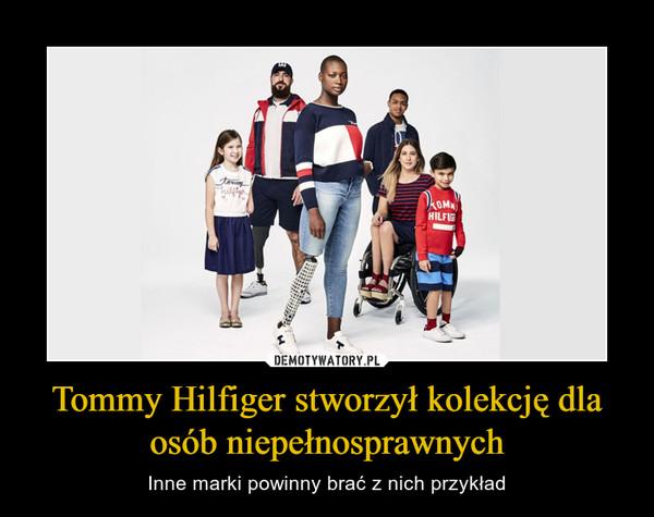 Tommy Hilfiger stworzył kolekcję dla osób niepełnosprawnych – Inne marki powinny brać z nich przykład