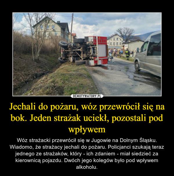 Jechali do pożaru, wóz przewrócił się na bok. Jeden strażak uciekł, pozostali pod wpływem – Wóz strażacki przewrócił się w Jugowie na Dolnym Śląsku. Wiadomo, że strażacy jechali do pożaru. Policjanci szukają teraz jednego ze strażaków, który - ich zdaniem - miał siedzieć za kierownicą pojazdu. Dwóch jego kolegów było pod wpływem alkoholu.