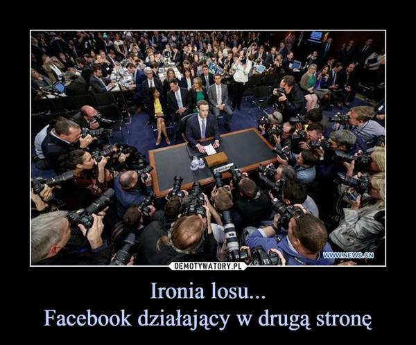 Ironia losu...Facebook działający w drugą stronę –