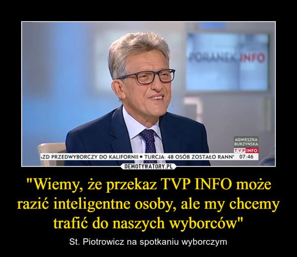 """""""Wiemy, że przekaz TVP INFO może razić inteligentne osoby, ale my chcemy trafić do naszych wyborców"""" – St. Piotrowicz na spotkaniu wyborczym"""