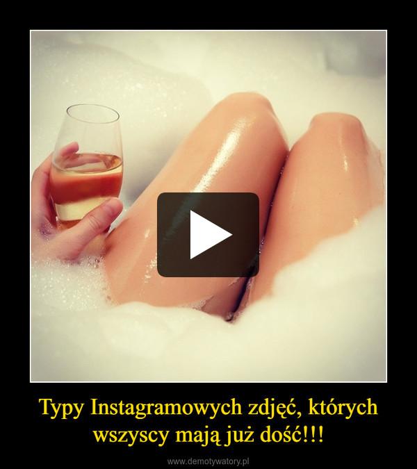Typy Instagramowych zdjęć, których wszyscy mają już dość!!! –