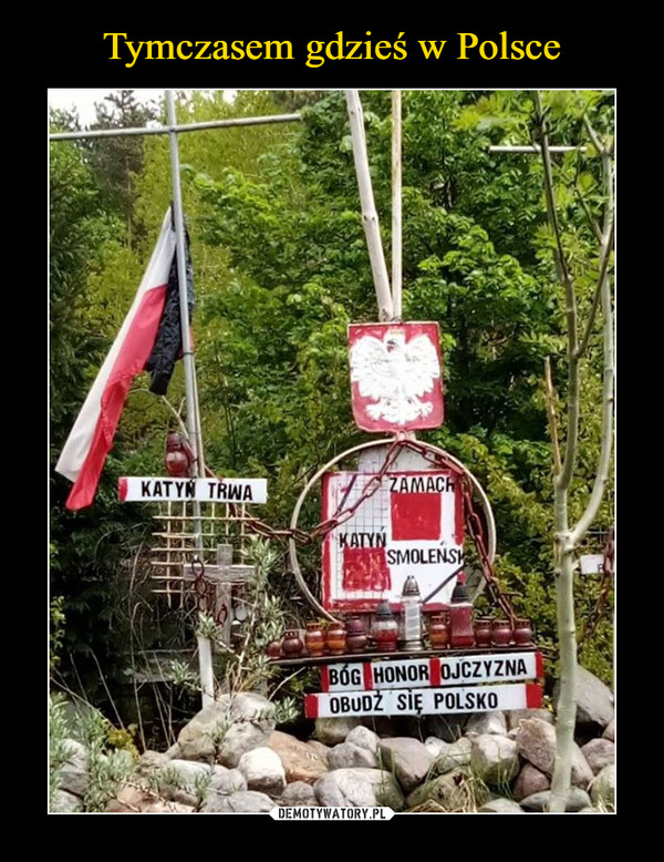 –  katyń trwakatyń smoleńsk zamach bóg honor ojczyznaobudź się polsko