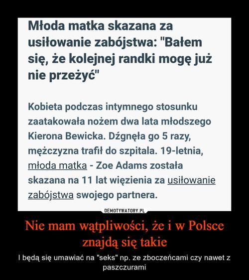 Nie mam wątpliwości, że i w Polsce znajdą się takie