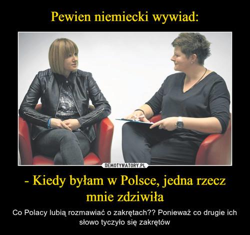 Pewien niemiecki wywiad: - Kiedy byłam w Polsce, jedna rzecz mnie zdziwiła