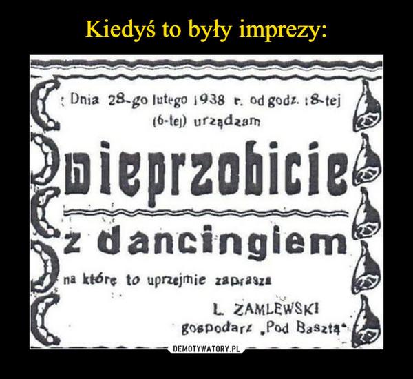 –  Dnia 28-go ego 1938 t. od godz. 8 tej(6-te) urad2amwieprzobiciez dancingiemna które to uprzejnie zapraszaL ZAMLEWSKIgospodarz Pod Baszt