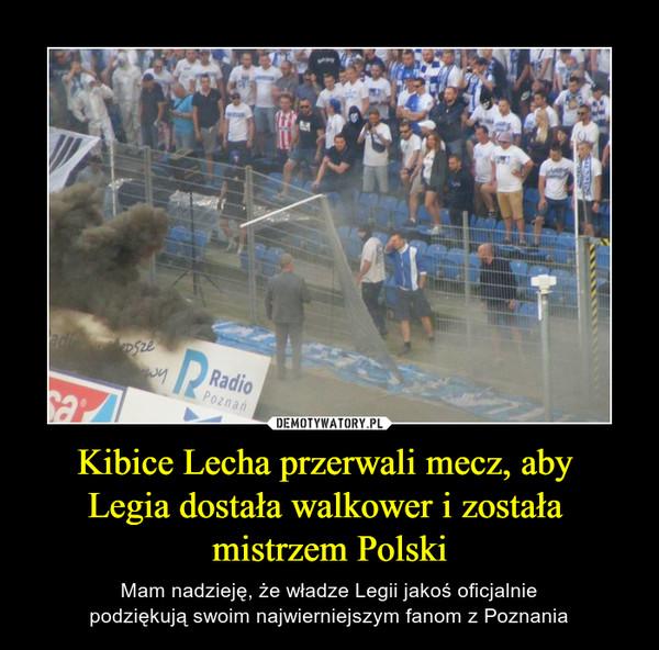 Kibice Lecha przerwali mecz, aby Legia dostała walkower i została mistrzem Polski – Mam nadzieję, że władze Legii jakoś oficjalniepodziękują swoim najwierniejszym fanom z Poznania