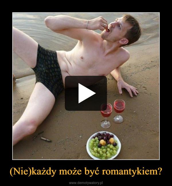 (Nie)każdy może być romantykiem? –