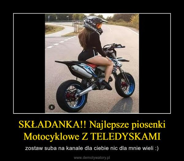 SKŁADANKA!! Najlepsze piosenki Motocyklowe Z TELEDYSKAMI – zostaw suba na kanale dla ciebie nic dla mnie wieli :)