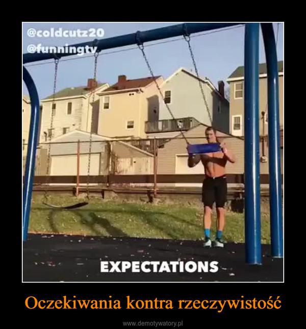 Oczekiwania kontra rzeczywistość –