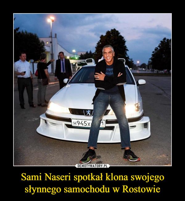 Sami Naseri spotkał klona swojego słynnego samochodu w Rostowie –