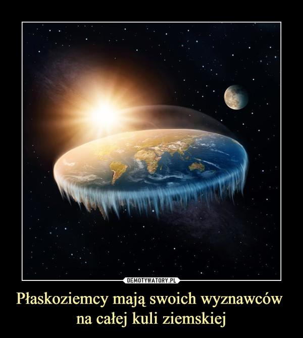 Płaskoziemcy mają swoich wyznawców na całej kuli ziemskiej –