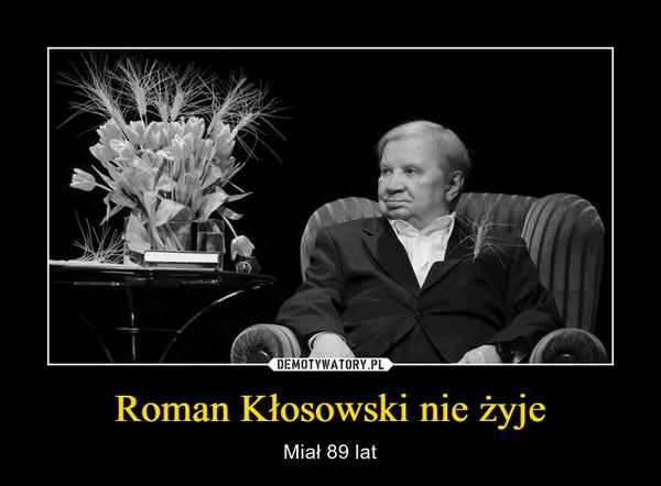 Roman Kłosowski nie żyje – Miał 89 lat