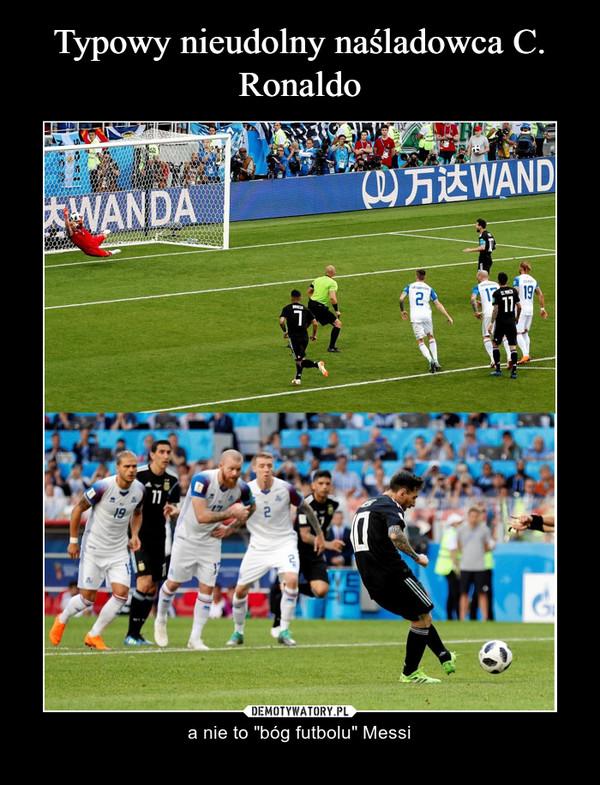 "– a nie to ""bóg futbolu"" Messi"